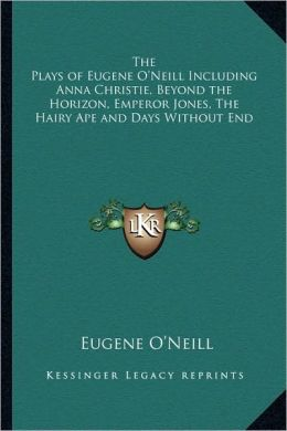 The Plays of Eugene O'Neill Including Anna Christie, Beyond the Plays of Eugene O'Neill Including Anna Christie, Beyond the Horizon, Emperor Jones, th
