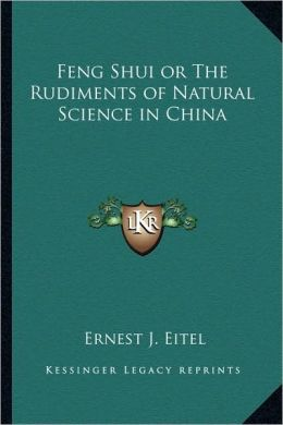 Feng Shui or The Rudiments of Natural Science in China