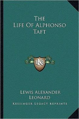 The Life Of Alphonso Taft