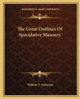 The Great Outlines Of Speculative Masonry
