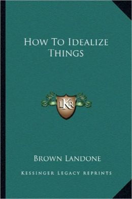 How To Idealize Things