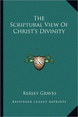 The Scriptural View Of Christ's Divinity