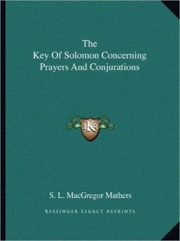The Key Of Solomon Concerning Prayers And Conjurations
