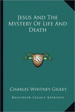 Jesus And The Mystery Of Life And Death