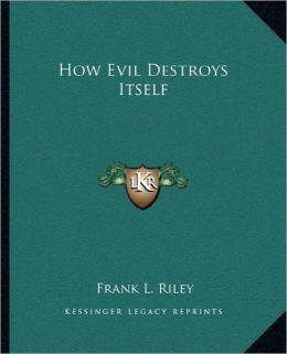 How Evil Destroys Itself