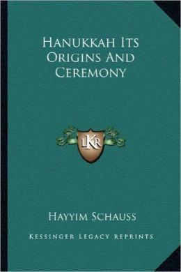 Hanukkah Its Origins And Ceremony