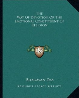 The Way Of Devotion Or The Emotional Constituent Of Religion