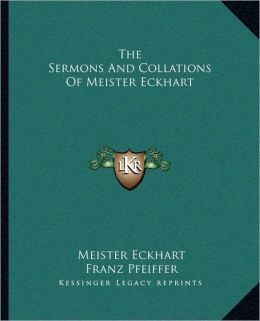 The Sermons And Collations Of Meister Eckhart