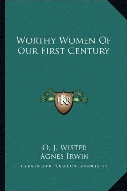 Worthy Women Of Our First Century