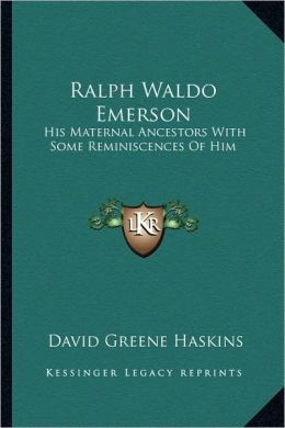 Ralph Waldo Emerson: His Maternal Ancestors With Some Reminiscences Of Him