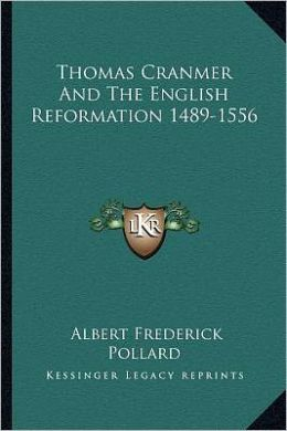 Thomas Cranmer And The English Reformation 1489-1556