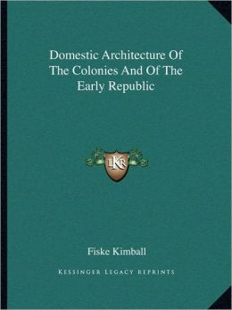 Domestic Architecture Of The Colonies And Of The Early Republic