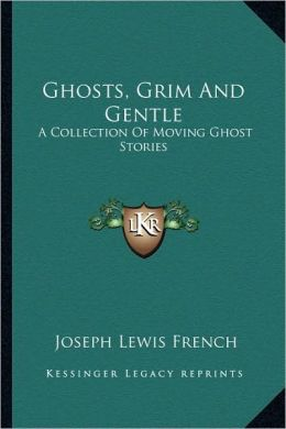Ghosts, Grim And Gentle: A Collection Of Moving Ghost Stories