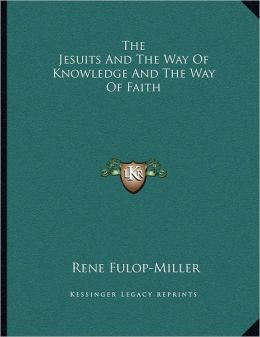 The Jesuits And The Way Of Knowledge And The Way Of Faith