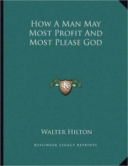 How A Man May Most Profit And Most Please God