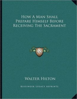 How A Man Shall Prepare Himself Before Receiving The Sacrament