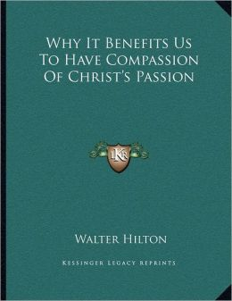 Why It Benefits Us To Have Compassion Of Christ's Passion