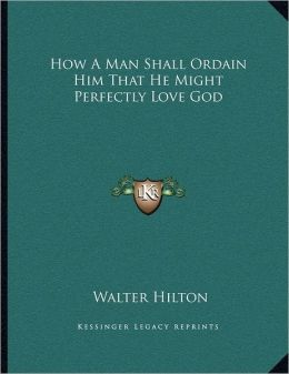How A Man Shall Ordain Him That He Might Perfectly Love God