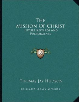 The Mission Of Christ: Future Rewards And Punishments