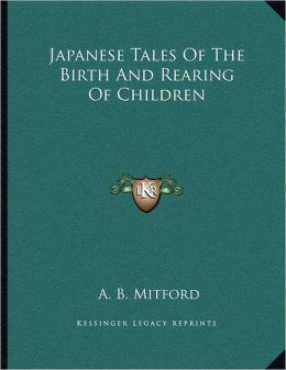 Japanese Tales Of The Birth And Rearing Of Children