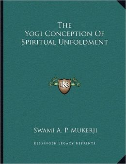 The Yogi Conception Of Spiritual Unfoldment