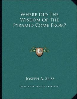 Where Did The Wisdom Of The Pyramid Come From?