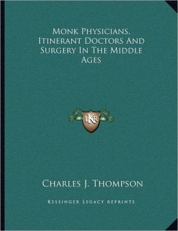 Monk Physicians, Itinerant Doctors And Surgery In The Middle Ages