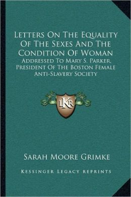 Letters On The Equality Of The Sexes And The Condition Of Woman