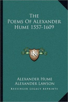 The Poems Of Alexander Hume 1557-1609