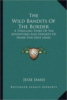 The Wild Bandits Of The Border
