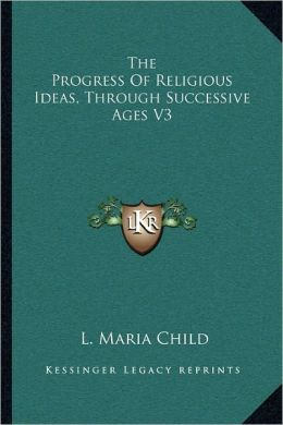 The Progress Of Religious Ideas, Through Successive Ages V3