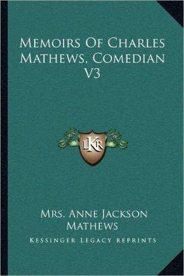 Memoirs Of Charles Mathews, Comedian V3
