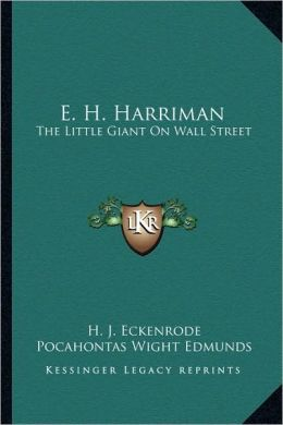 E. H. Harriman: The Little Giant On Wall Street