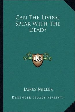 Can The Living Speak With The Dead?
