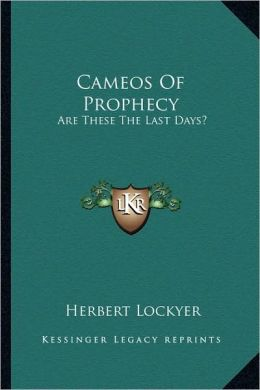 Cameos Of Prophecy: Are These The Last Days?