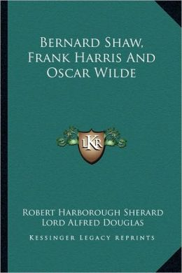 Bernard Shaw, Frank Harris And Oscar Wilde