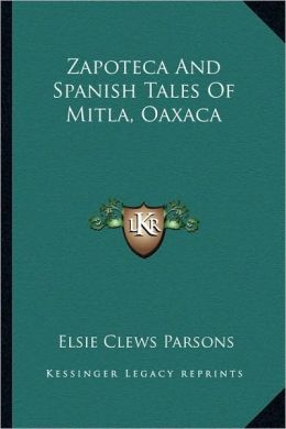 Zapoteca And Spanish Tales Of Mitla, Oaxaca