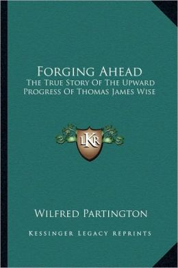 Forging Ahead: The True Story Of The Upward Progress Of Thomas James Wise