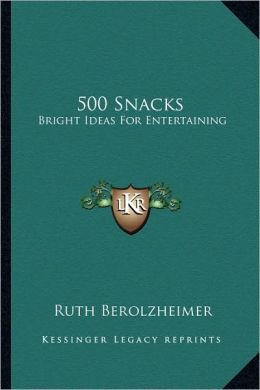 500 Snacks: Bright Ideas For Entertaining