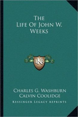The Life Of John W. Weeks