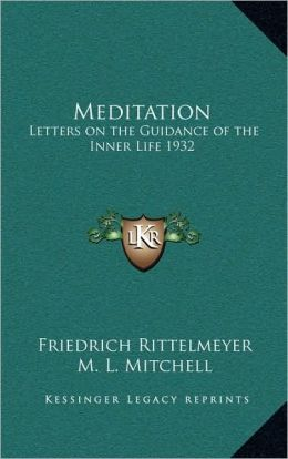 Meditation: Letters on the Guidance of the Inner Life 1932