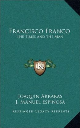 Francisco Franco: The Times and the Man