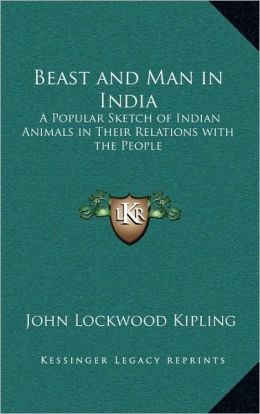 Beast and Man in India: A Popular Sketch of Indian Animals in Their Relations with the People