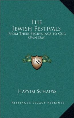 The Jewish Festivals: From Their Beginnings to Our Own Day