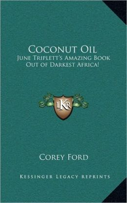 Coconut Oil: June Triplett's Amazing Book Out of Darkest Africa!