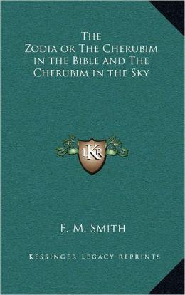 The Zodia Or The Cherubim In The Bible And The Cherubim In The Sky