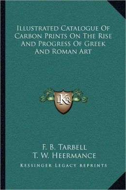 Illustrated Catalogue Of Carbon Prints On The Rise And Progress Of Greek And Roman Art