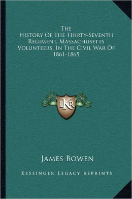The History Of The Thirty-Seventh Regiment, Massachusetts Volunteers, In The Civil War Of 1861-1865