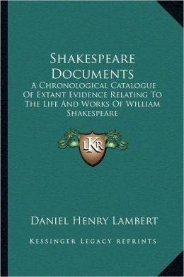 Shakespeare Documents: A Chronological Catalogue Of Extant Evidence Relating To The Life And Works Of William Shakespeare