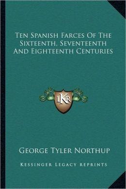 Ten Spanish Farces Of The Sixteenth, Seventeenth And Eighteenth Centuries